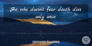 Life And Death Quotes, Giovanni Falcone Quote About Death, Dying, Life And Death: He Who Doesnt Fear Death...