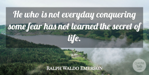 Inspirational Quotes, Ralph Waldo Emerson Quote About Inspirational, Life, Fear: He Who Is Not Everyday...