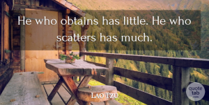 Lao Tzu Quote About Giving: He Who Obtains Has Little...