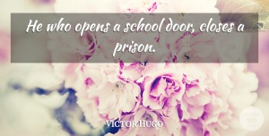Appreciation Quotes, Victor Hugo Quote About Education, Appreciation, Teacher: He Who Opens A School...