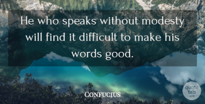 Confucius Quote About Inspirational, Life, Success: He Who Speaks Without Modesty...