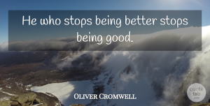 Writing Quotes, Oliver Cromwell Quote About Inspirational, Motivational Sports, Writing: He Who Stops Being Better...
