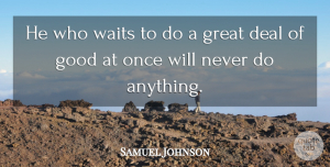Charity Quotes, Samuel Johnson Quote About Kindness, Waiting, Charity: He Who Waits To Do...