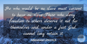 Deny Quotes, Abraham Lincoln Quote About Cannot, Consent, Deny, Freedom, God: He Who Would Be No...