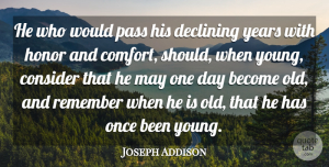 Joseph Addison Quote About Time, Years, Honor: He Who Would Pass His...