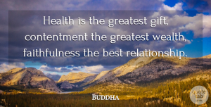 Best Quotes, Buddha Quote About Best, Contentment, Greatest, Health, Indian Leader: Health Is The Greatest Gift...