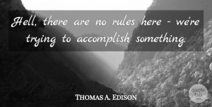 Leadership Quotes, Thomas A. Edison Quote About Leadership, Badass, Crazy: Hell There Are No Rules...
