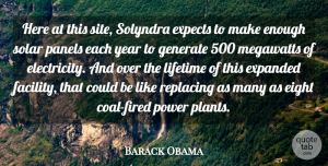 Expects Quotes, Barack Obama Quote About Eight, Expects, Generate, Lifetime, Power: Here At This Site Solyndra...