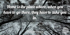 Robert Frost Quote About Funny, Family, Home: Home Is The Place Where...