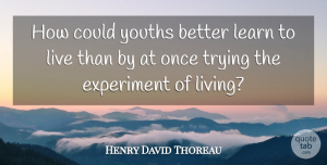 Life Quotes, Henry David Thoreau Quote About Life, Educational, Learning: How Could Youths Better Learn...