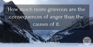 Marcus Aurelius Quote About Love, Family, Happiness: How Much More Grievous Are...