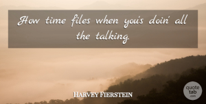 Harvey Fierstein Quote About Talking, Files: How Time Files When Yous...