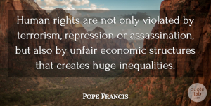 Pope Francis Quote About Rights, Economic Inequality, Terrorism: Human Rights Are Not Only...