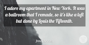 Adore Quotes, Joan Rivers Quote About New York, Done, Adore: I Adore My Apartment In...