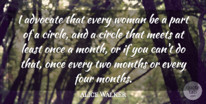Four Quotes, Alice Walker Quote About Circle, Four, Meets, Months: I Advocate That Every Woman...