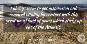 Winston Churchill Quote About Pregnancy, Inspiration, Land: I Always Seem To Get...