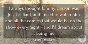 Steven Wright Quote About Dream, Night, Would Be: I Always Thought Johnny Carson...