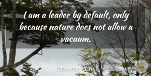 Leadership Quotes, Desmond Tutu Quote About Inspirational, Leadership, Nature: I Am A Leader By...