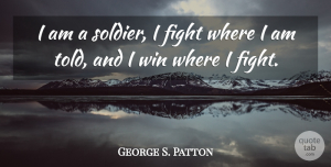 Army Quotes, George S. Patton Quote About Motivational, Military, Army: I Am A Soldier I...