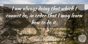 Pablo Picasso Quote About Inspirational, Success, Education: I Am Always Doing That...