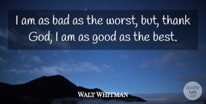 Walt Whitman Quote About Inspirational, Self Esteem, Self Respect: I Am As Bad As...