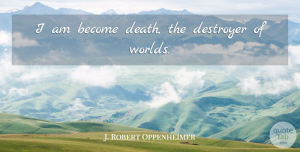 Death Quotes, J. Robert Oppenheimer Quote About Death, Military, Civilization: I Am Become Death The...