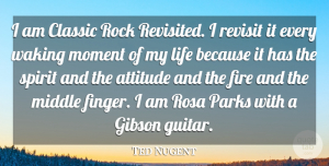 Ted Nugent Quote About Attitude, Rocks, Guitar: I Am Classic Rock Revisited...