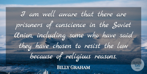 Religious Quotes, Billy Graham Quote About Aware, Chosen, Including, Prisoners, Religious: I Am Well Aware That...