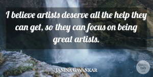 Janina Gavankar Quote About Artists, Believe, Deserve, Focus, Great: I Believe Artists Deserve All...