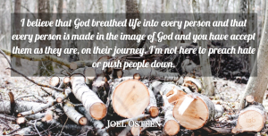 Journey Quotes, Joel Osteen Quote About Hate, Believe, Journey: I Believe That God Breathed...