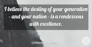 Lyndon B. Johnson Quote About Believe, Patriotic, Destiny: I Believe The Destiny Of...
