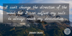 Jimmy Dean Quote About Inspirational, Change, Positive: I Cant Change The Direction...