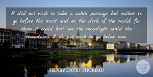 Travel Quotes, Henry David Thoreau Quote About Travel, Journey, Wish: I Did Not Wish To...