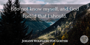 Humorous Quotes, Johann Wolfgang von Goethe Quote About Humorous, Should, Knows: I Do Not Know Myself...