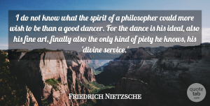 Art Quotes, Friedrich Nietzsche Quote About Inspirational, Dance, Art: I Do Not Know What...