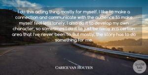 Carice van Houten Quote About Area, Audience, Certain, Connection, Develop: I Do This Acting Thing...