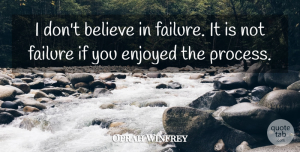 Oprah Winfrey Quote About Inspirational, Positive, Happiness: I Dont Believe In Failure...