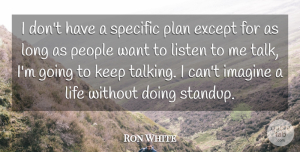 Ron White Quote About Talking, Long, People: I Dont Have A Specific...