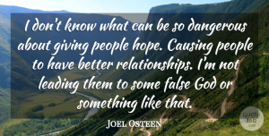 Joel Osteen Quote About Giving, People, Dangerous: I Dont Know What Can...