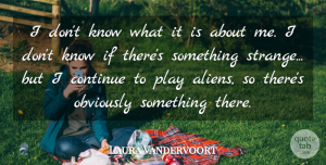 Laura Vandervoort Quote About Obviously: I Dont Know What It...