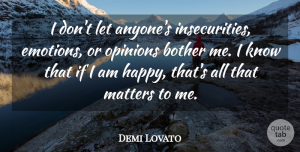 Demi Lovato Quote About Insecurity, Matter, Emotion: I Dont Let Anyones Insecurities...