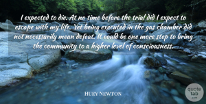 Huey Newton Quote About Mean, Community, Patriotism: I Expected To Die At...