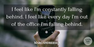 Marc Andreesen Quote About Constantly, Falling, Office: I Feel Like Im Constantly...