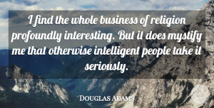 Douglas Adams Quote About Atheist, Intelligent, People: I Find The Whole Business...