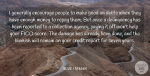 Suze Orman Quote About Collection, Credit, Damage, Debts, Encourage: I Generally Encourage People To...
