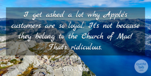 Steve Jobs Quote About Apples, Church, Loyal: I Get Asked A Lot...
