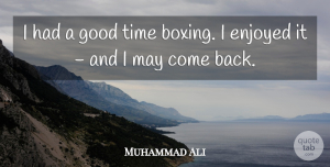 Muhammad Ali Quote About Enjoyed, Good, Time: I Had A Good Time...