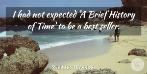 Expected Quotes, Stephen Hawking Quote About Best, Brief, Expected, History, Time: I Had Not Expected A...