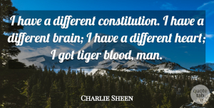 Charlie Sheen Quote About undefined: I Have A Different Constitution...
