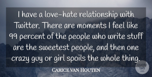 Carice van Houten Quote About Guy, People, Percent, Relationship, Spoils: I Have A Love Hate...